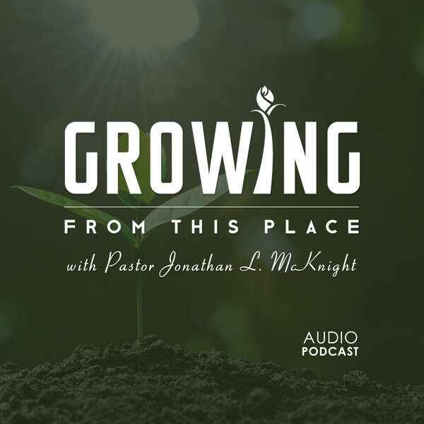 Growing From This Place Podcast