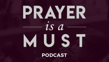 Prayer is a Must Podcast with Pastor Jonathan L. McKnight